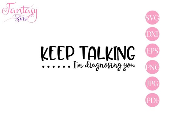 Print on Demand: Keep Talking Im Diagnosing You, Svg File Graphic Crafts By Fantasy SVG
