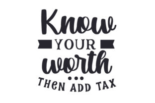 Know Your Worth, then Add Tax Craft Design By Creative Fabrica Crafts