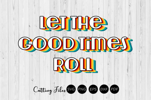 Download Free Let The Good Times Roll Retro Design Graphic By Hd Art for Cricut Explore, Silhouette and other cutting machines.