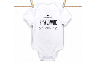 Download Free Lets Go Wild Svg Baby Onesie Cut File Graphic By Thelovebyrds for Cricut Explore, Silhouette and other cutting machines.