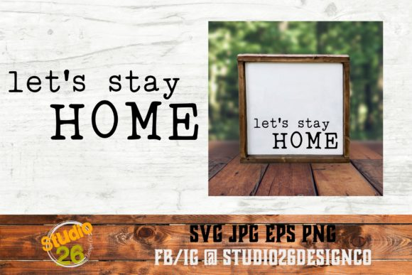 Download Free Let S Stay Home Grafik Von Studio 26 Design Co Creative Fabrica for Cricut Explore, Silhouette and other cutting machines.