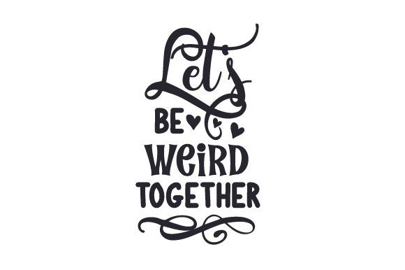 Let's Be Weird Together