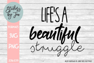 Download Free Life Is A Beautiful Struggle Svg Graphic By Stickers By Jennifer for Cricut Explore, Silhouette and other cutting machines.