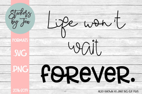 Download Free Life Won T Wait Forever Svg Graphic By Stickers By Jennifer for Cricut Explore, Silhouette and other cutting machines.