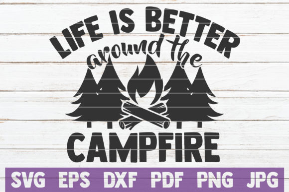 Life is Better Around the Campfire SVG Graphic Graphic Templates By MintyMarshmallows