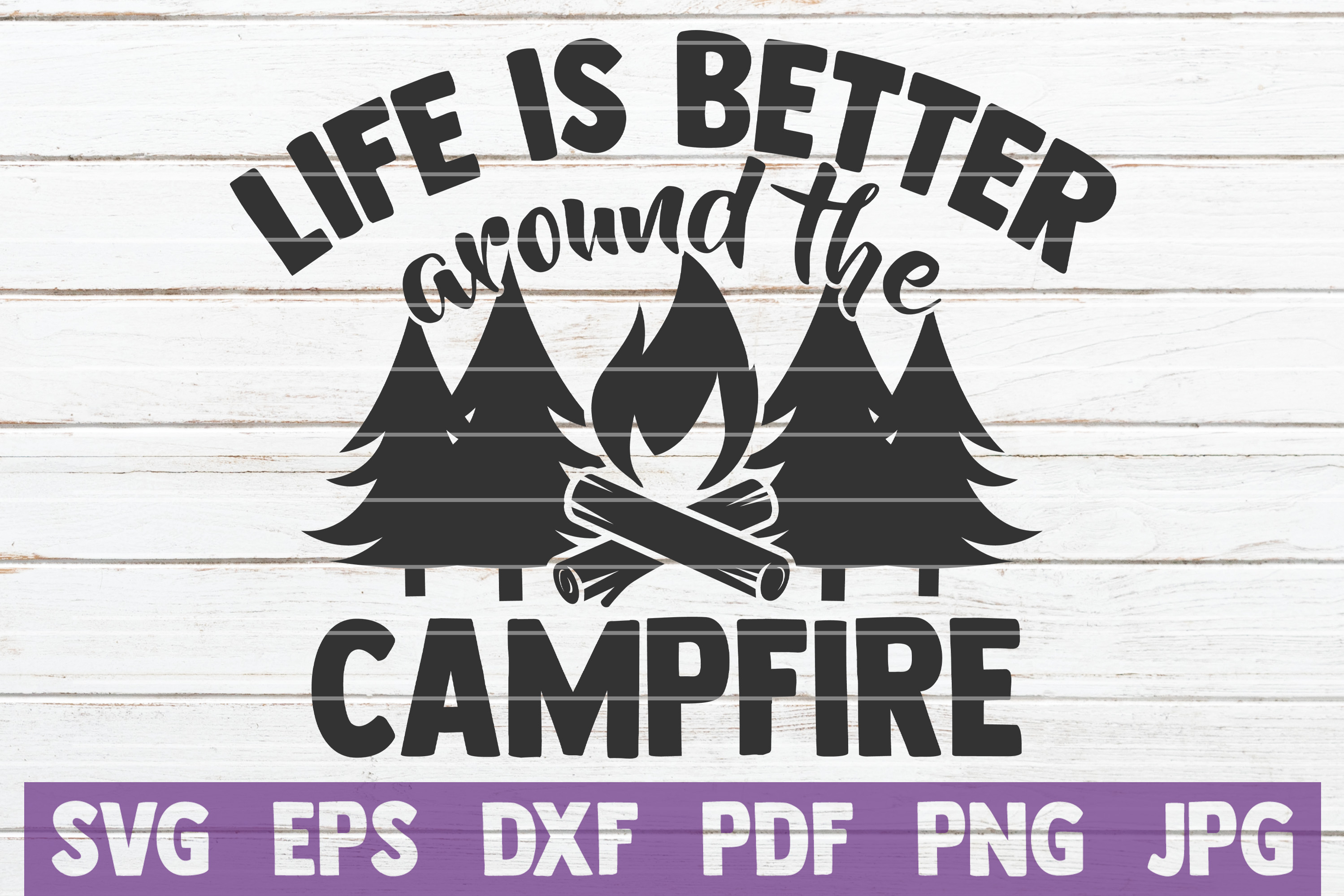 Download Free Life Is Better Around The Campfire Svg Graphic By for Cricut Explore, Silhouette and other cutting machines.