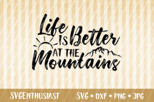 Download Free Life Is Better At The Mountains Svg Graphic By Svgenthusiast for Cricut Explore, Silhouette and other cutting machines.
