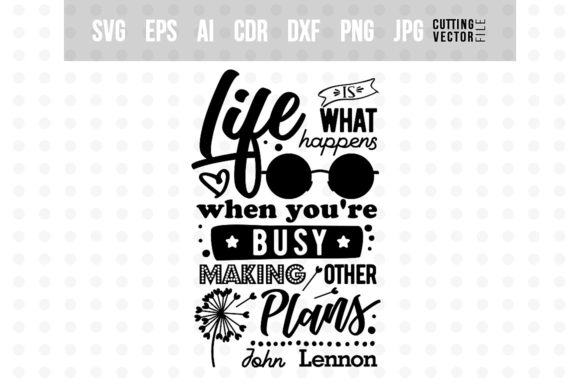 Life is - John Lennon's Quote Graphic Crafts By danieladoychinovashop