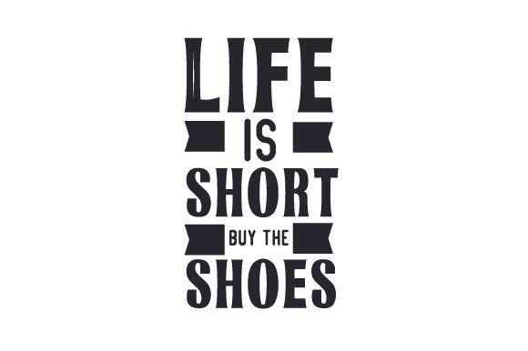 Life is Short, Buy the Shoes Kids Craft Cut File By Creative Fabrica Crafts