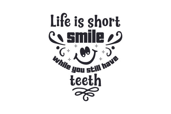 Download Free Life Is Short Smile While You Still Have Teeth Svg Cut File By for Cricut Explore, Silhouette and other cutting machines.