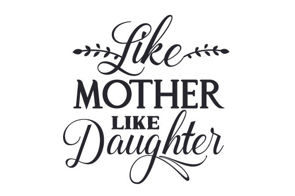 Like Mother Like Daughter Kids Craft Cut File By Creative Fabrica Crafts