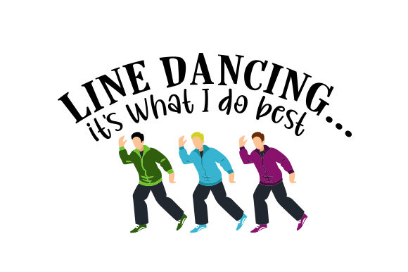 Line Dancing... It's What I Do Best Dance & Cheer Craft Cut File By Creative Fabrica Crafts