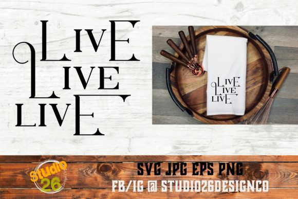 Download Free Live Live Live Svg Png Eps Graphic By Studio 26 Design Co for Cricut Explore, Silhouette and other cutting machines.