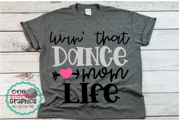 Livin' That Dance Mom Life Svg Graphic Crafts By OneStoneGraphics