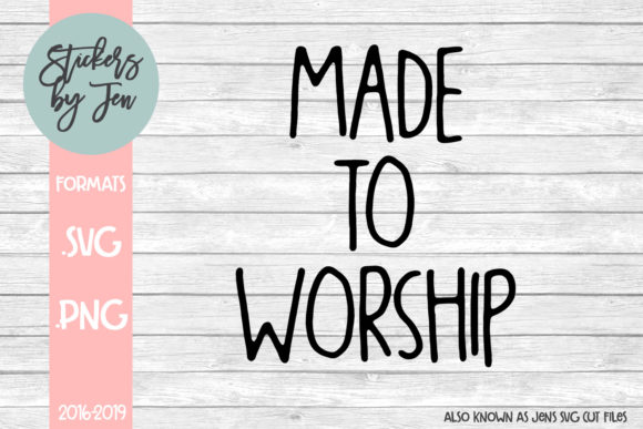 Download Free Made To Worship Svg Graphic By Stickers By Jennifer Creative for Cricut Explore, Silhouette and other cutting machines.