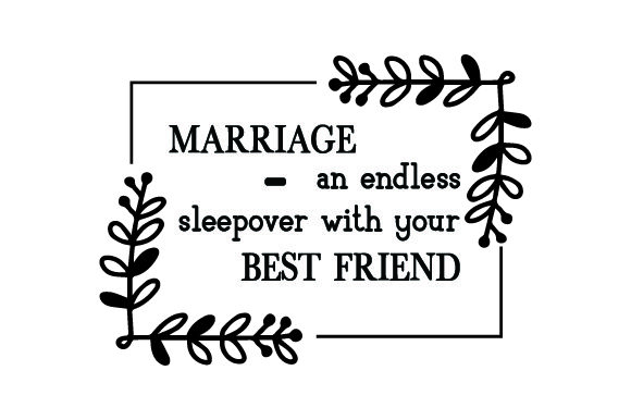 Download Free Marriage An Endless Sleepover With Your Best Friend Svg Cut File By Creative Fabrica Crafts Creative Fabrica for Cricut Explore, Silhouette and other cutting machines.