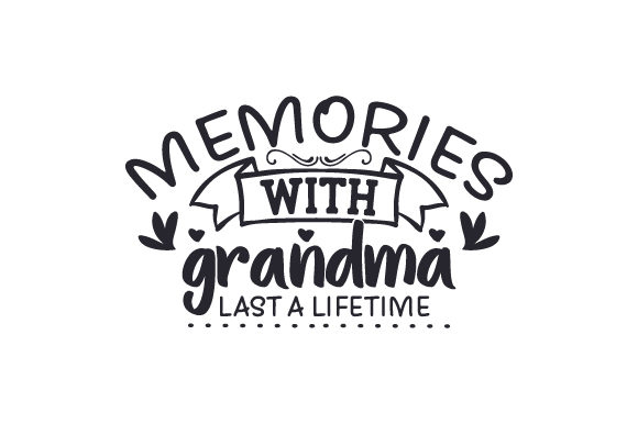 Memories with Grandma Last a Lifetime Family Craft Cut File By Creative Fabrica Crafts