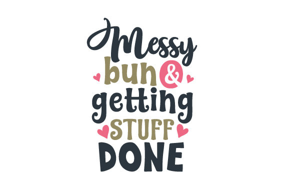 Messy Bun & Getting Stuff Done Kids Craft Cut File By Creative Fabrica Crafts