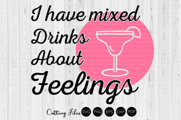 Mixed Drinks About Feelings Sassy SVG Graphic By HD Art Workshop