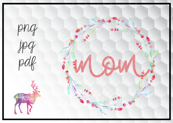Print on Demand: Mom Floral Wreath for Mother's Day Graphic Illustrations By majesticmooseprints