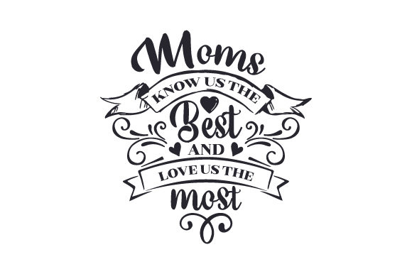Moms Know Us the Best and Love Us the Most Family Craft Cut File By Creative Fabrica Crafts