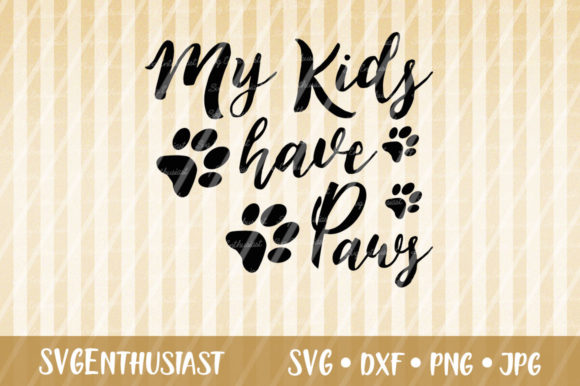 My Kids Have Paws SVG Cut File Graphic Crafts By SVGEnthusiast