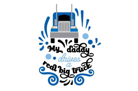 My Daddy Drives A Real Big Truck Svg Cut File By Creative