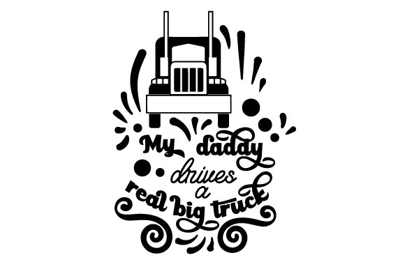Download Free My Daddy Drives A Real Big Truck Svg Cut File By Creative for Cricut Explore, Silhouette and other cutting machines.