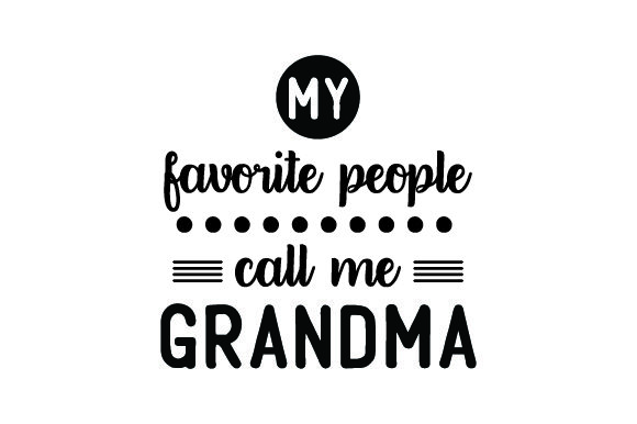Download Free My Favorite People Call Me Grandma Svg Cut File By Creative for Cricut Explore, Silhouette and other cutting machines.