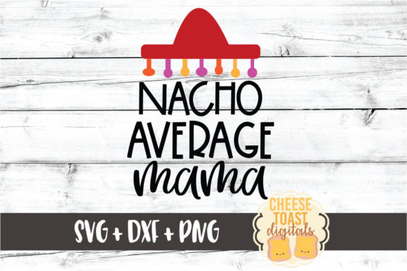 Download Free Nacho Average Mama Cinco De Mayo Svg Graphic By for Cricut Explore, Silhouette and other cutting machines.