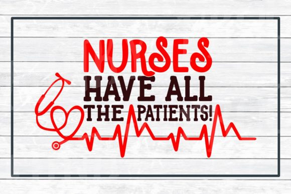 Nurses Have All the Patients SVG Graphic By funkyfrogcreativedesigns Image 3