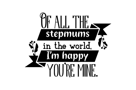 Download Free Of All The Stepmums In The World I M Happy You Re Mine Svg for Cricut Explore, Silhouette and other cutting machines.