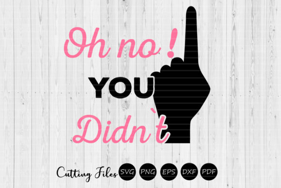 Download Free Oh No You Didn T Sassy Svg Graphic By Hd Art Workshop Creative for Cricut Explore, Silhouette and other cutting machines.