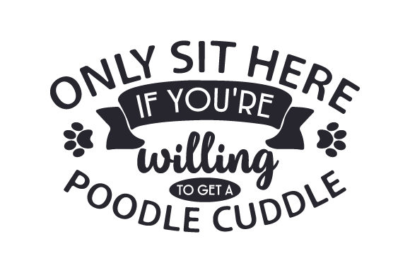 Only Sit Here if You're Willing to Get a Poodle Cuddle Craft Design By Creative Fabrica Crafts