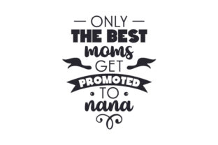 Only the Best Moms Get Promoted to Nana Craft Design By Creative Fabrica Crafts