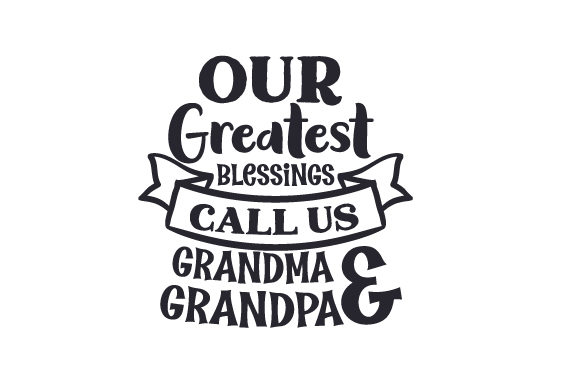 Download Free Our Greatest Blessings Call Us Grandma Grandpa Svg Cut File By for Cricut Explore, Silhouette and other cutting machines.