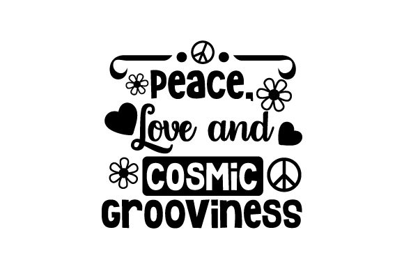 Peace, Love and Cosmic Grooviness Quotes Craft Cut File By Creative Fabrica Crafts - Image 1