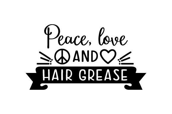 Download Free Peace Love And Hair Grease Svg Cut File By Creative Fabrica for Cricut Explore, Silhouette and other cutting machines.