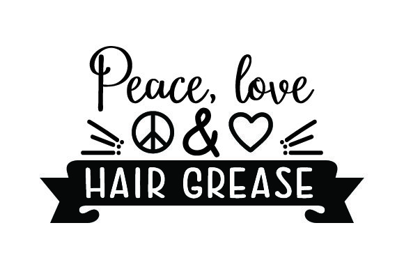Download Free Peace Love Hair Grease Svg Cut File By Creative Fabrica for Cricut Explore, Silhouette and other cutting machines.