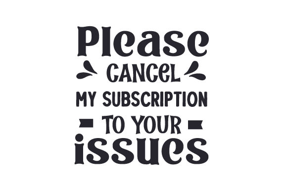 Please Cancel My Subscription to Your Issues Friendship Craft Cut File By Creative Fabrica Crafts