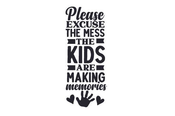 Please Excuse the Mess, the Kids Are Making Memories Family Craft Cut File By Creative Fabrica Crafts