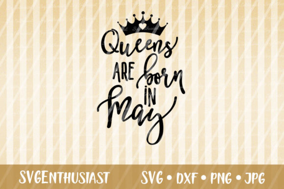 Download Free Queens Are Born In May Svg Cut File Graphic By Svgenthusiast for Cricut Explore, Silhouette and other cutting machines.