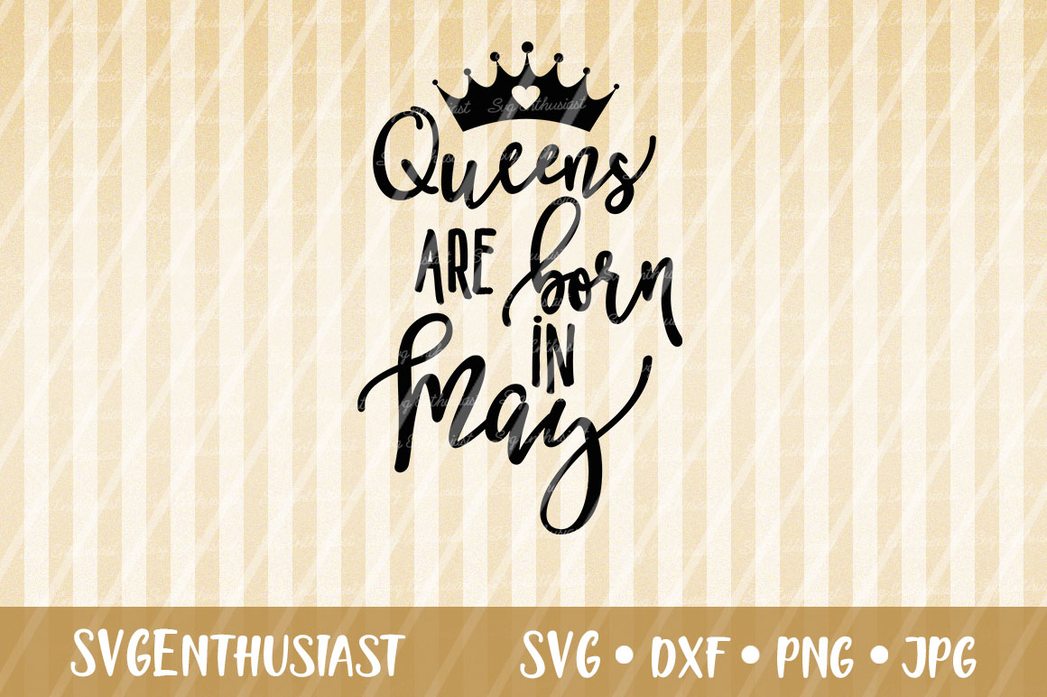 Queens Are Born In May Svg Cut File Graphic By Svgenthusiast