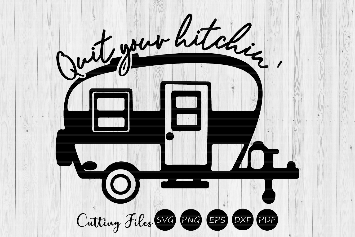 Download Free Quit Your Hitchin Camping Svg Graphic By Hd Art Workshop for Cricut Explore, Silhouette and other cutting machines.