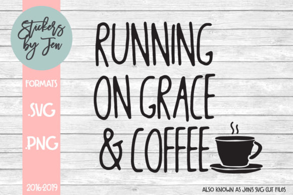 Download Free Running On Grace And Coffee Svg Graphic By Stickers By Jennifer for Cricut Explore, Silhouette and other cutting machines.