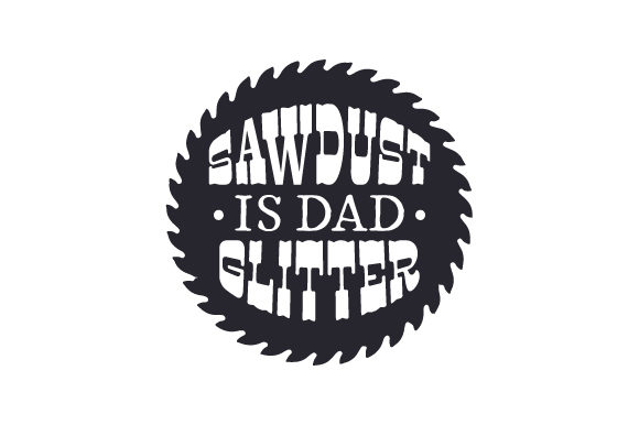 Download Free Sawdust Is Dad Glitter Svg Cut File By Creative Fabrica Crafts for Cricut Explore, Silhouette and other cutting machines.