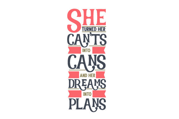 She Turned Her Can'ts into Cans and Her Dreams into Plans Kinder Plotterdatei von Creative Fabrica Crafts