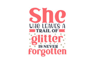 She Who Leaves a Trail of Glitter is Never Forgotten Kids Craft Cut File By Creative Fabrica Crafts