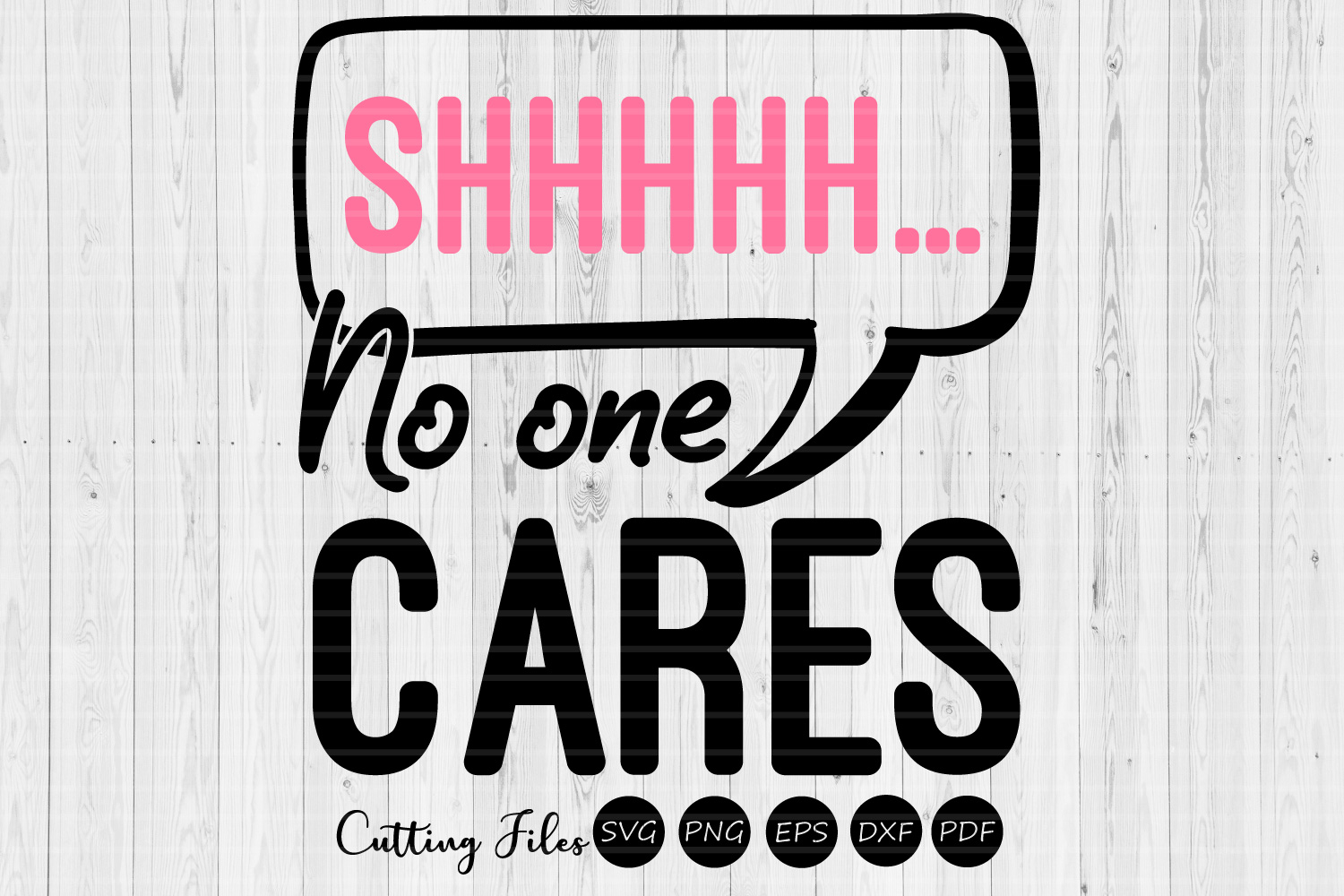 Download Free Shhh No One Cares Design Sassy Svg Graphic By Hd Art Workshop for Cricut Explore, Silhouette and other cutting machines.