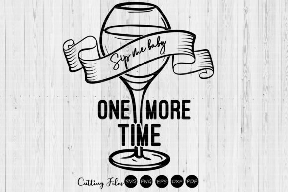 Download Free Sip Me Baby One More Time Wine Svg Graphic By Hd Art Workshop for Cricut Explore, Silhouette and other cutting machines.